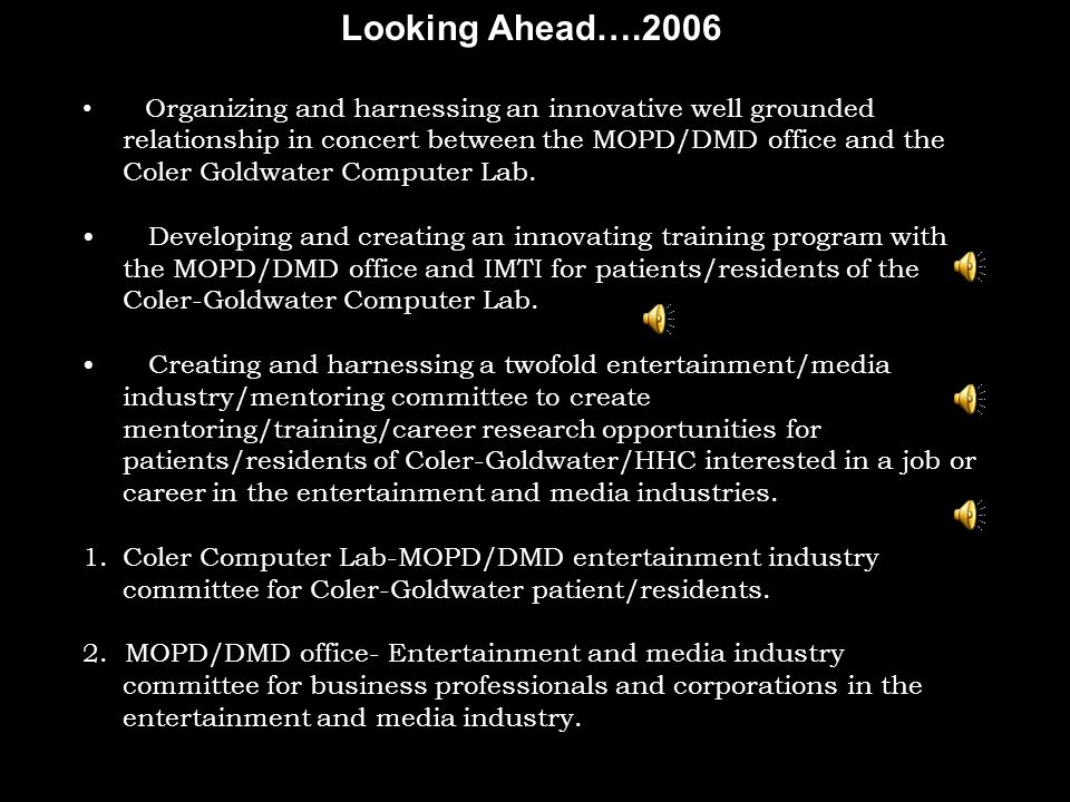 Looking Ahead….2006 Organizing and harnessing an innovative well grounded relationship in concert between the MOPD/DMD office and the Coler Goldwater