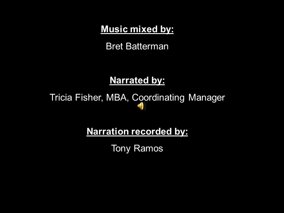 Music mixed by: Bret Batterman Narrated by: Tricia Fisher, MBA, Coordinating Manager Narration recorded by: Tony Ramos