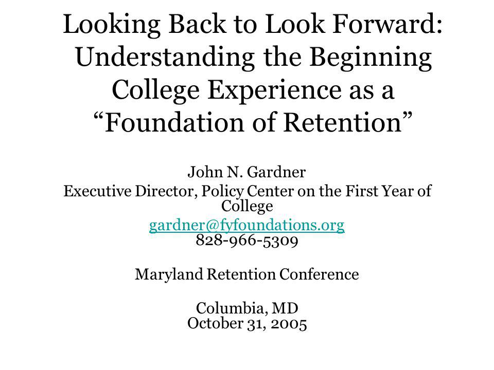 Looking Back to Look Forward: Understanding the Beginning College Experience as a Foundation of Retention John N.