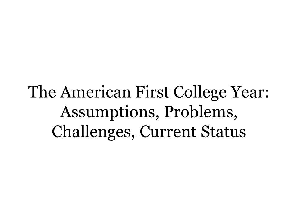 The American First College Year: Assumptions, Problems, Challenges, Current Status