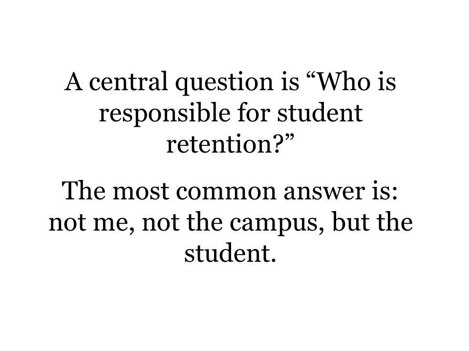 A central question is Who is responsible for student retention.