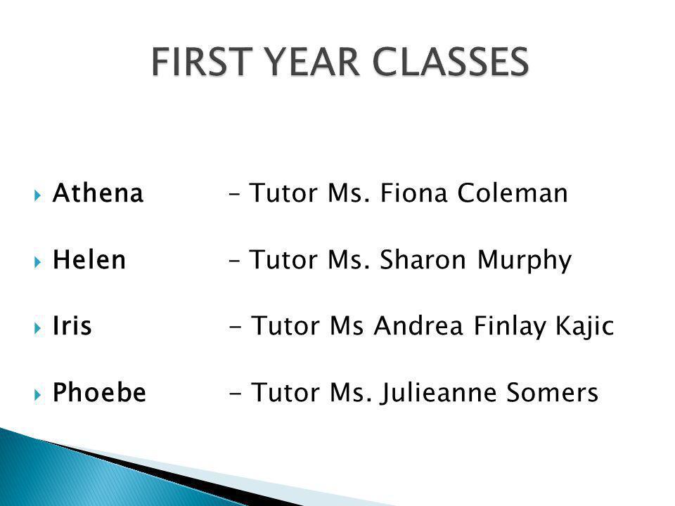 Athena– Tutor Ms. Fiona Coleman Helen – Tutor Ms. Sharon Murphy Iris- Tutor Ms Andrea Finlay Kajic Phoebe- Tutor Ms. Julieanne Somers