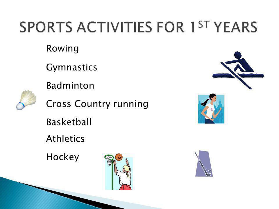 Rowing Gymnastics Badminton Cross Country running Basketball Athletics Hockey