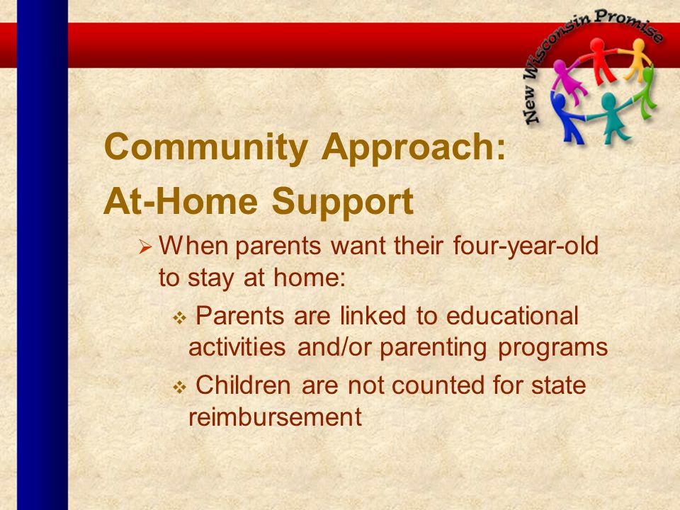 Community Approach: At-Home Support When parents want their four-year-old to stay at home: Parents are linked to educational activities and/or parenti