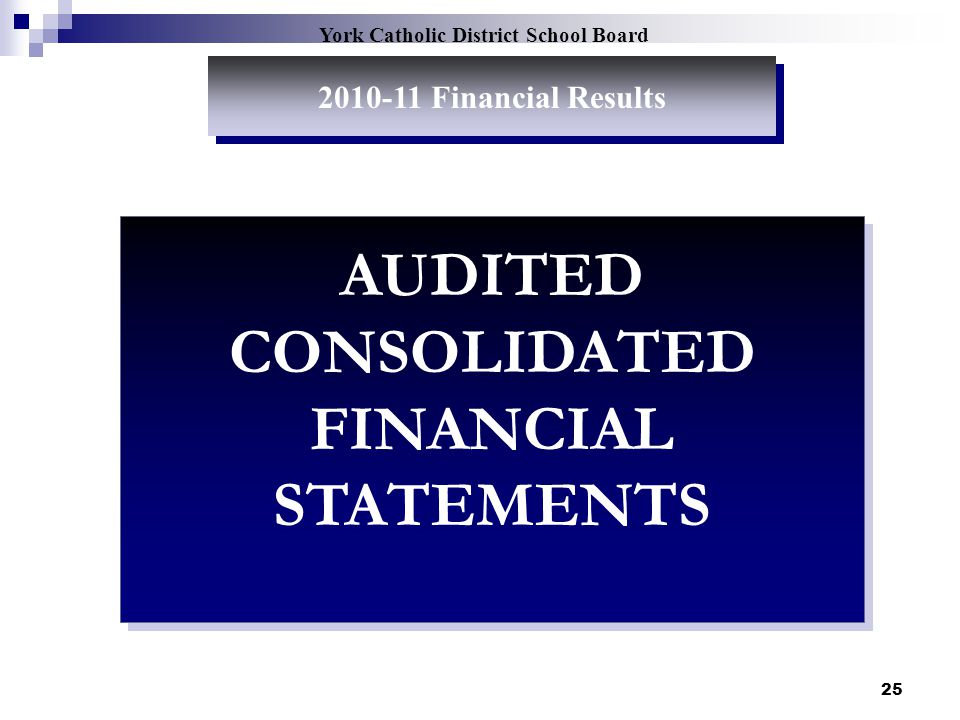25 York Catholic District School Board 2010-11 Financial Results AUDITED CONSOLIDATED FINANCIAL STATEMENTS