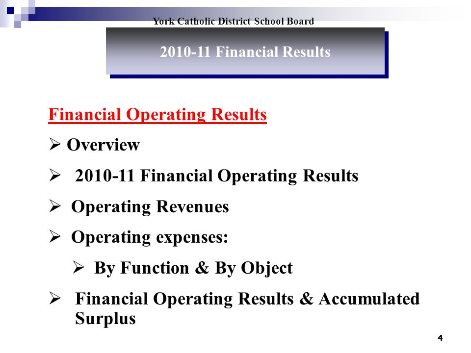4 York Catholic District School Board Financial Operating Results Overview 2010-11 Financial Operating Results Operating Revenues Operating expenses: By Function & By Object Financial Operating Results & Accumulated Surplus 2010-11 Financial Results