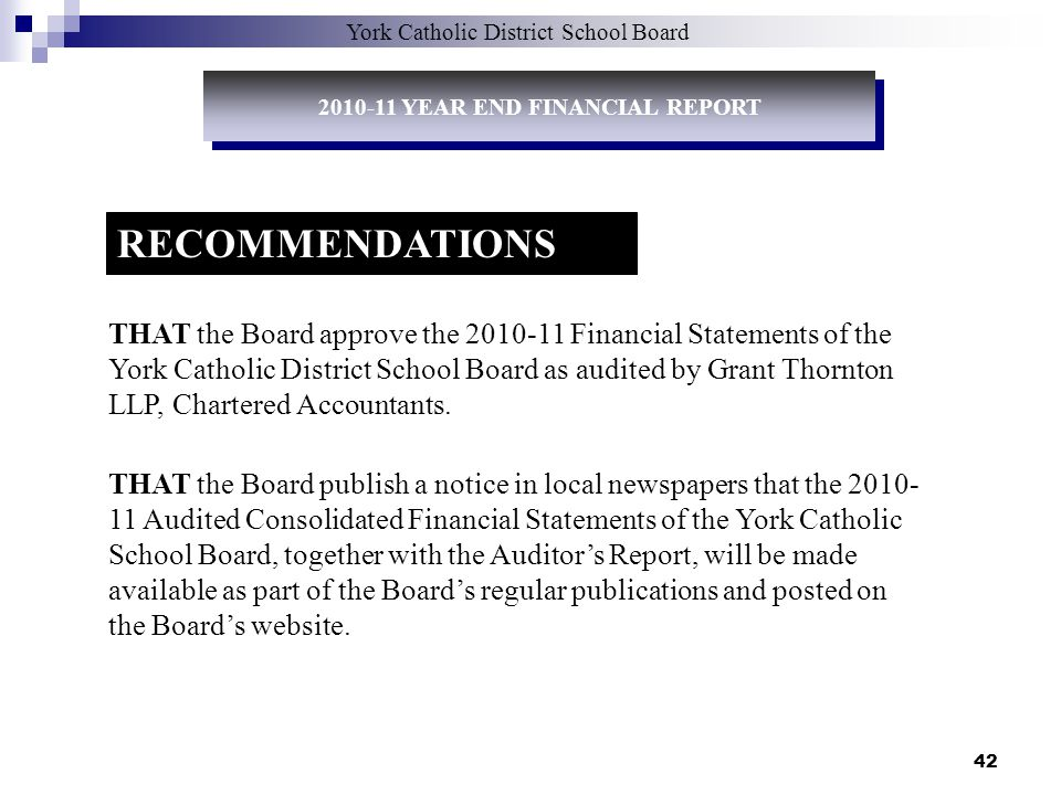 42 RECOMMENDATIONS THAT the Board approve the 2010-11 Financial Statements of the York Catholic District School Board as audited by Grant Thornton LLP, Chartered Accountants.