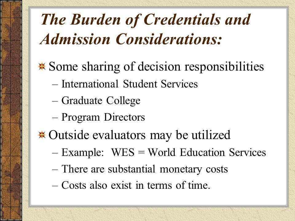 The Burden of Credentials and Admission Considerations: Some sharing of decision responsibilities –International Student Services –Graduate College –P