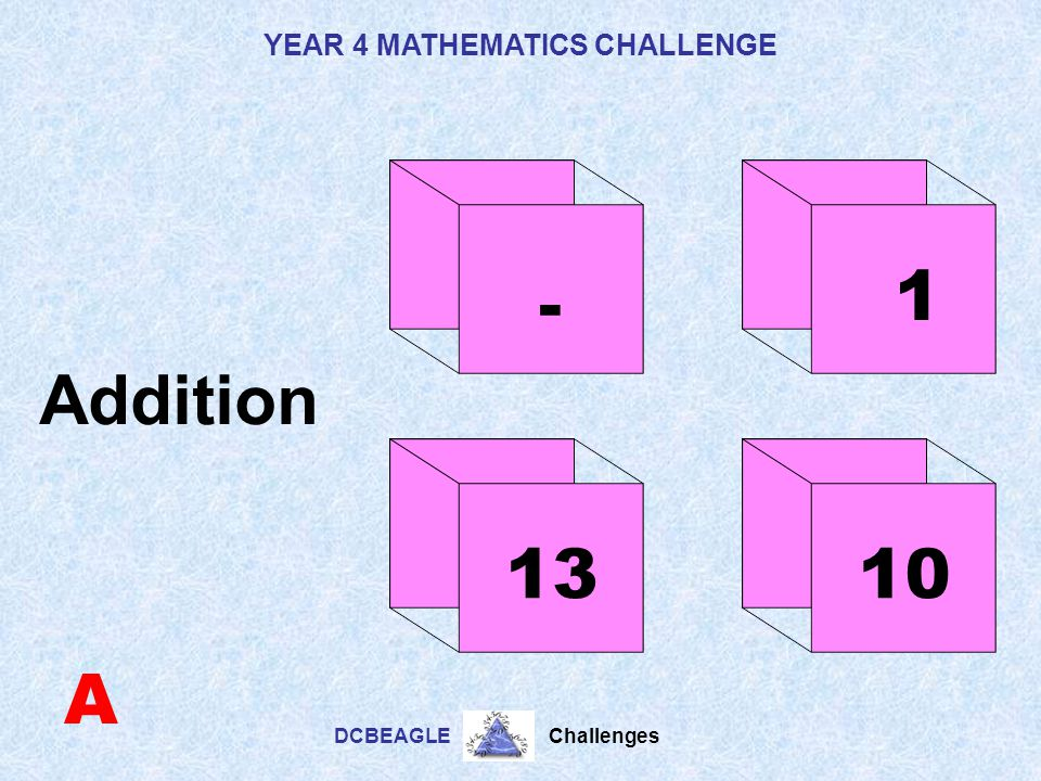 YEAR 4 MATHEMATICS CHALLENGE DCBEAGLE Challenges DICEY