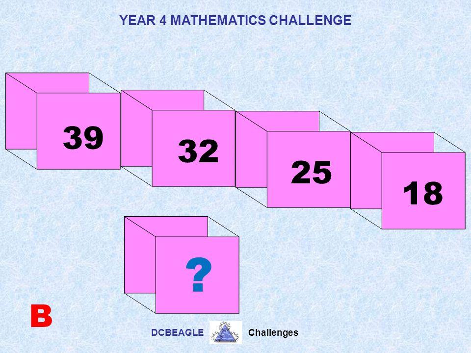 YEAR 4 MATHEMATICS CHALLENGE DCBEAGLE Challenges 13 17 9 5 A ?