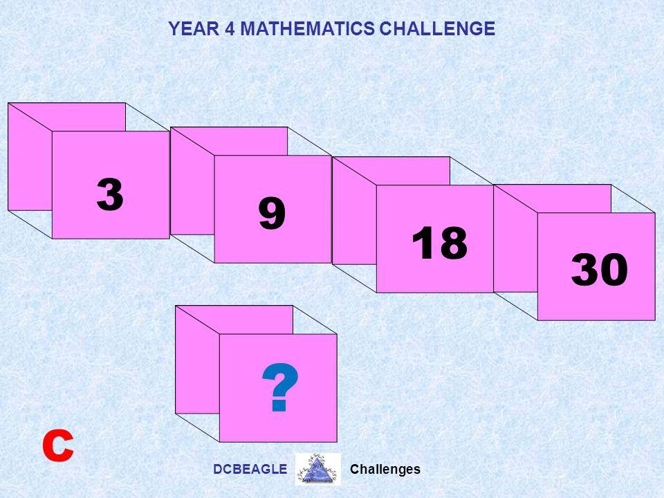 YEAR 4 MATHEMATICS CHALLENGE DCBEAGLE Challenges 25 18 32 39 B ?