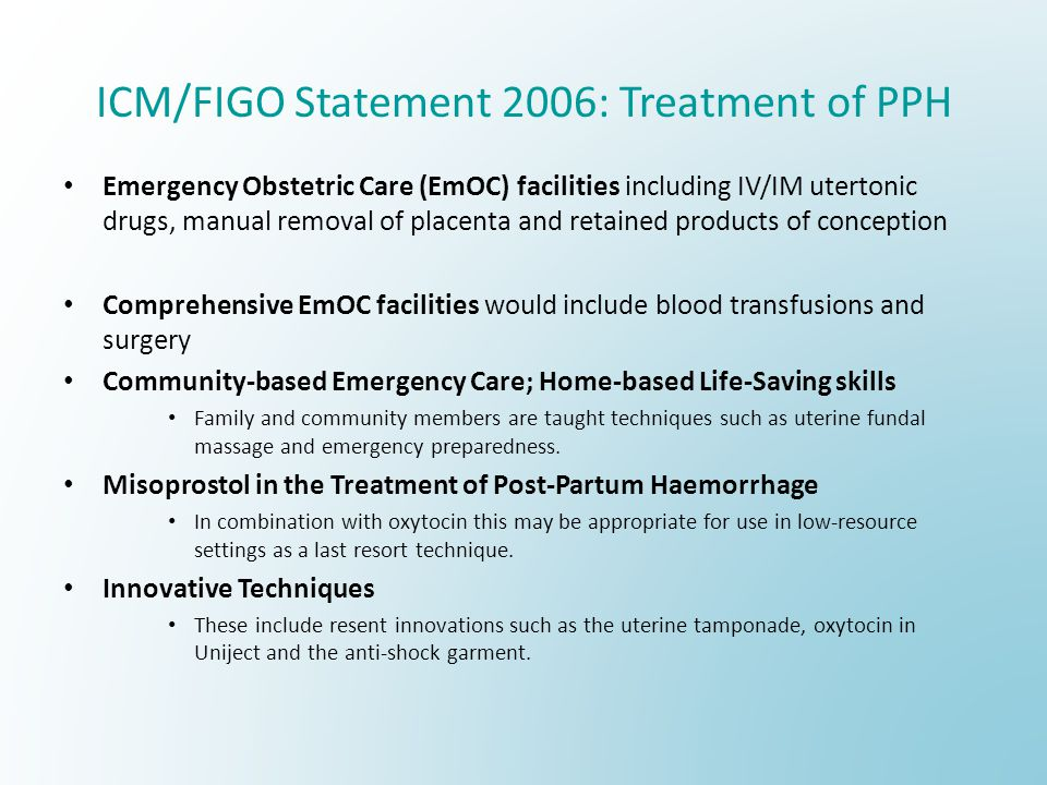 ICM/FIGO Statement 2006: Treatment of PPH Emergency Obstetric Care (EmOC) facilities including IV/IM utertonic drugs, manual removal of placenta and r