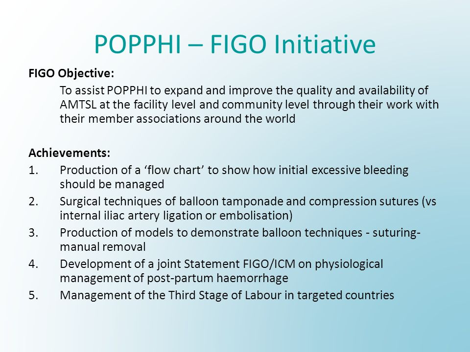 POPPHI – FIGO Initiative FIGO Objective: To assist POPPHI to expand and improve the quality and availability of AMTSL at the facility level and commun