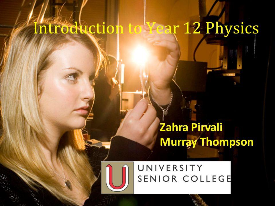 Introduction to Year 12 Physics Zahra Pirvali Murray Thompson