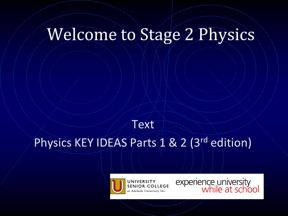Welcome to Stage 2 Physics Text Physics KEY IDEAS Parts 1 & 2 (3 rd edition)