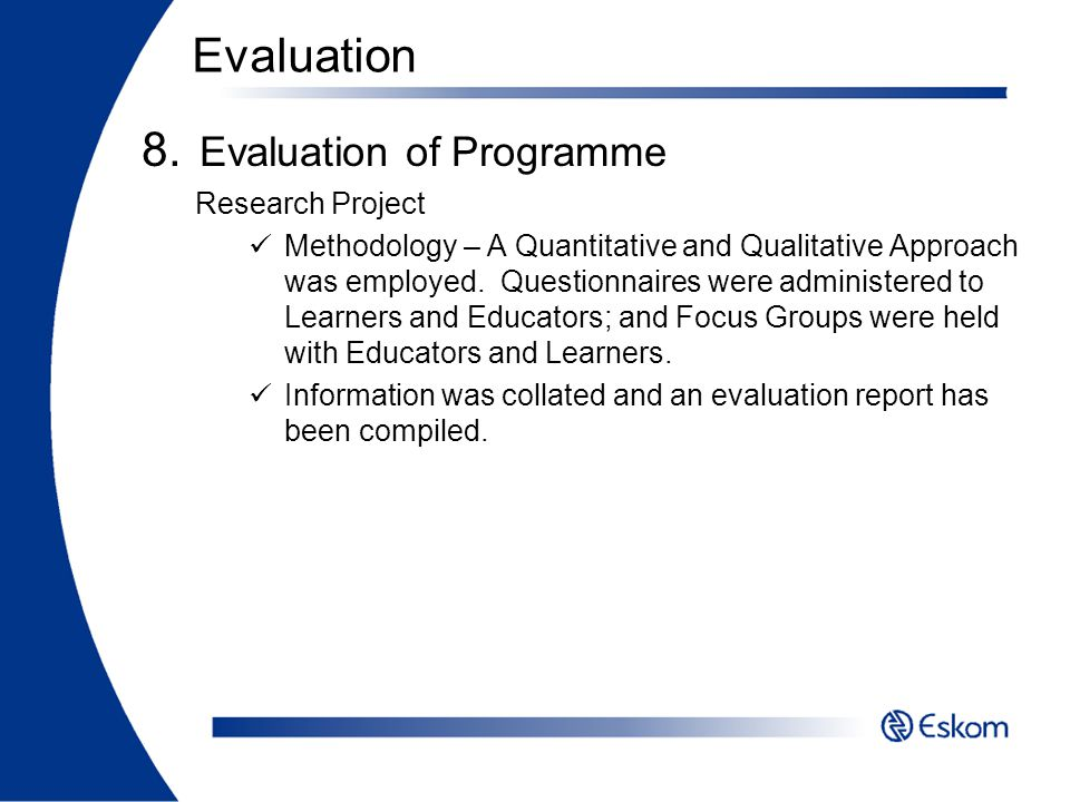 8. Evaluation of Programme Research Project Methodology – A Quantitative and Qualitative Approach was employed. Questionnaires were administered to Le