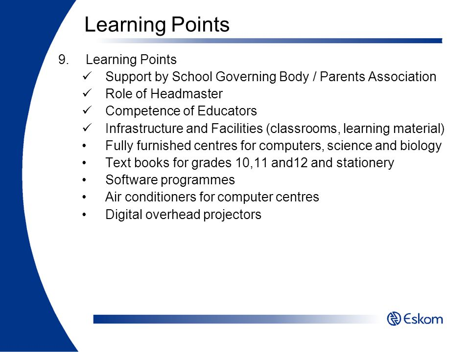 9.Learning Points Support by School Governing Body / Parents Association Role of Headmaster Competence of Educators Infrastructure and Facilities (cla