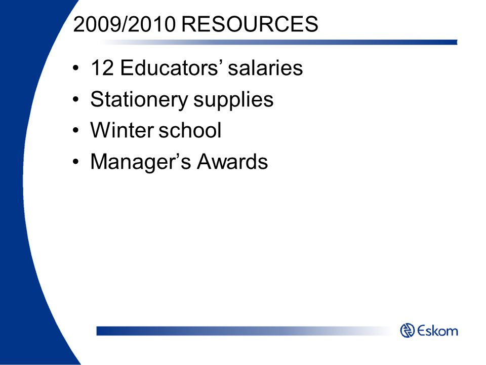 2009/2010 RESOURCES 12 Educators salaries Stationery supplies Winter school Managers Awards