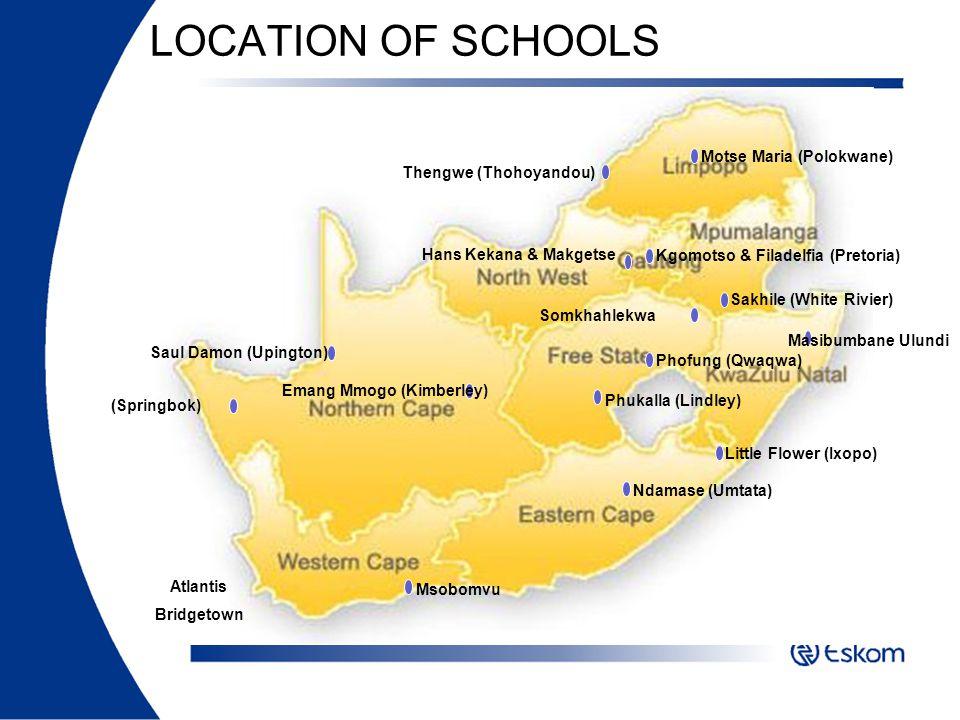 LOCATION OF SCHOOLS Msobomvu (Springbok) Emang Mmogo (Kimberley) Ndamase (Umtata) Little Flower (Ixopo) Phukalla (Lindley) Phofung (Qwaqwa) Saul Damon