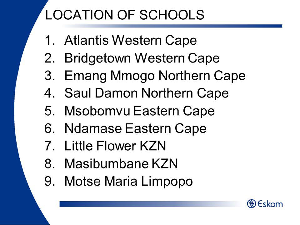 LOCATION OF SCHOOLS 1.Atlantis Western Cape 2.Bridgetown Western Cape 3.Emang Mmogo Northern Cape 4.Saul Damon Northern Cape 5.Msobomvu Eastern Cape 6