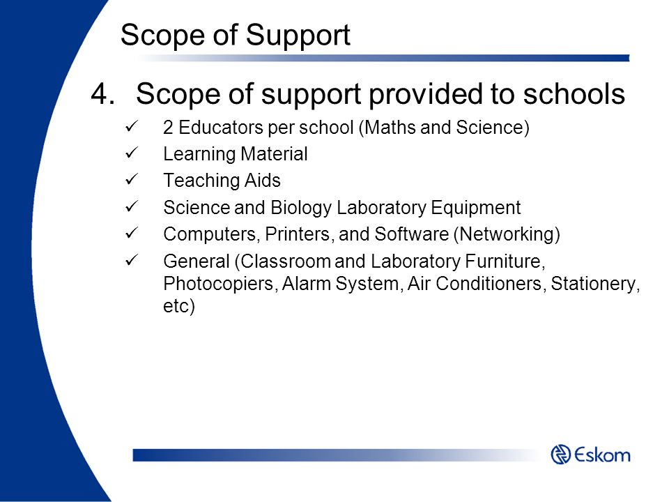 Scope of Support 4.Scope of support provided to schools 2 Educators per school (Maths and Science) Learning Material Teaching Aids Science and Biology