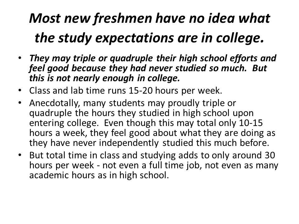Most new freshmen have no idea what the study expectations are in college.