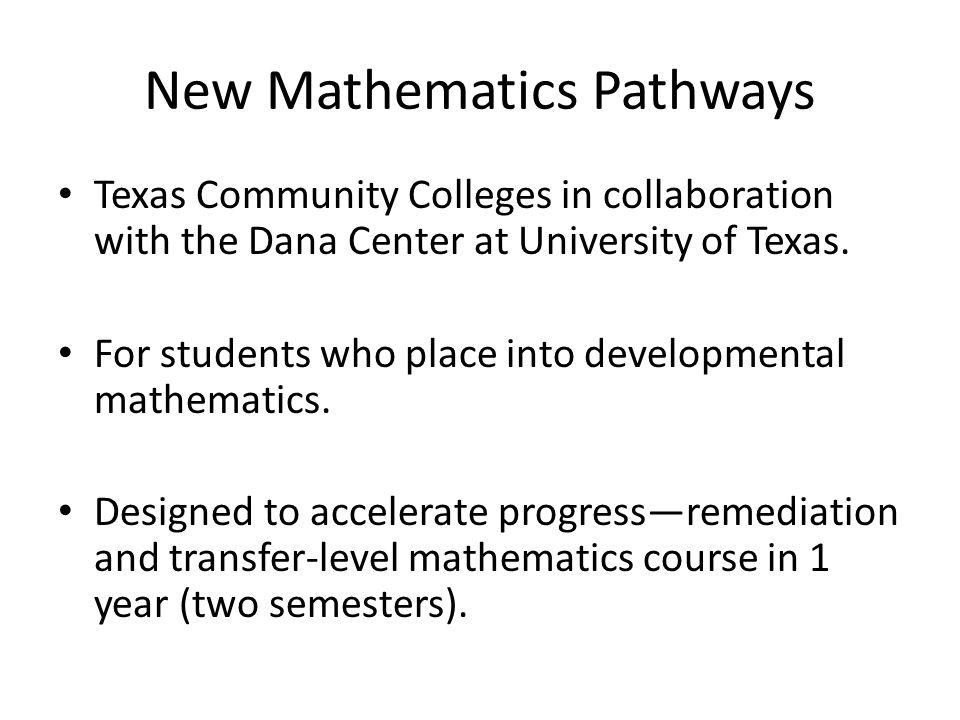 New Mathematics Pathways Texas Community Colleges in collaboration with the Dana Center at University of Texas.