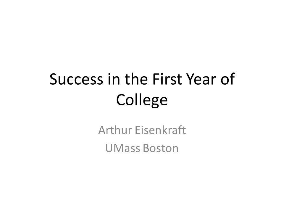 Success in the First Year of College Arthur Eisenkraft UMass Boston