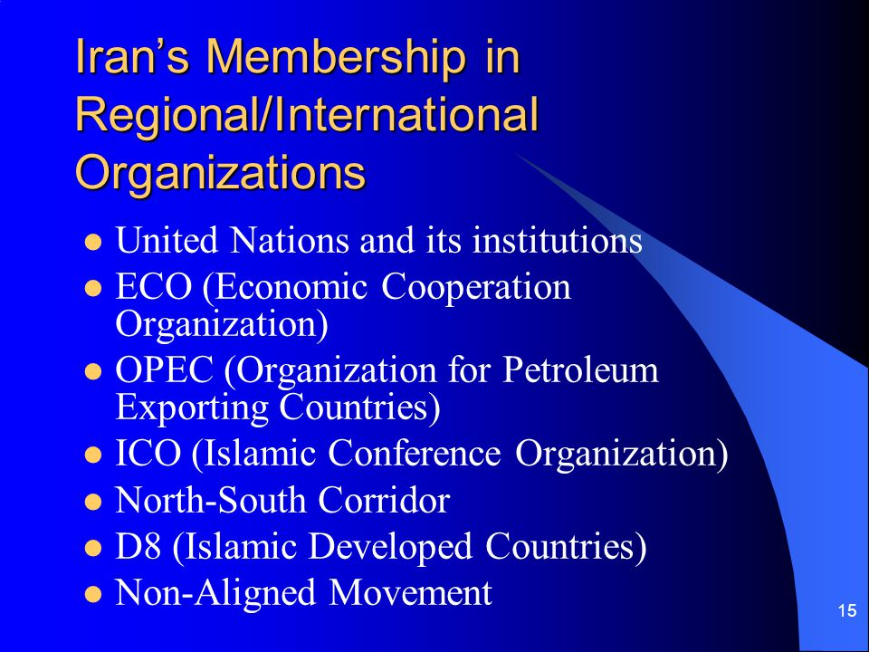 15 Irans Membership in Regional/International Organizations United Nations and its institutions ECO (Economic Cooperation Organization) OPEC (Organiza