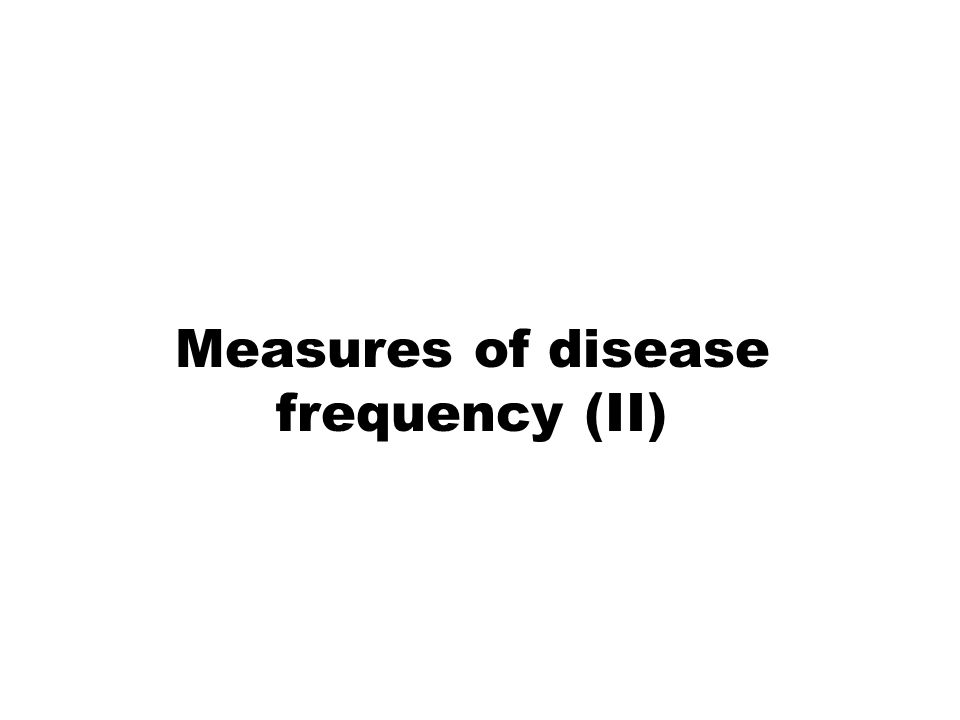 Measures of disease frequency (II)