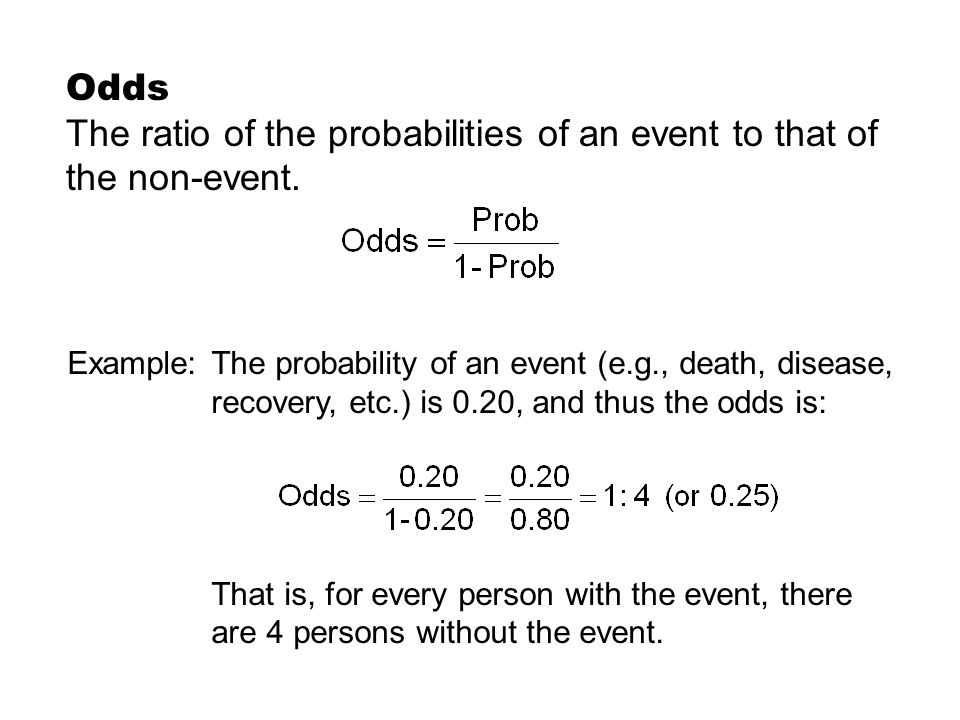 Odds The ratio of the probabilities of an event to that of the non-event.
