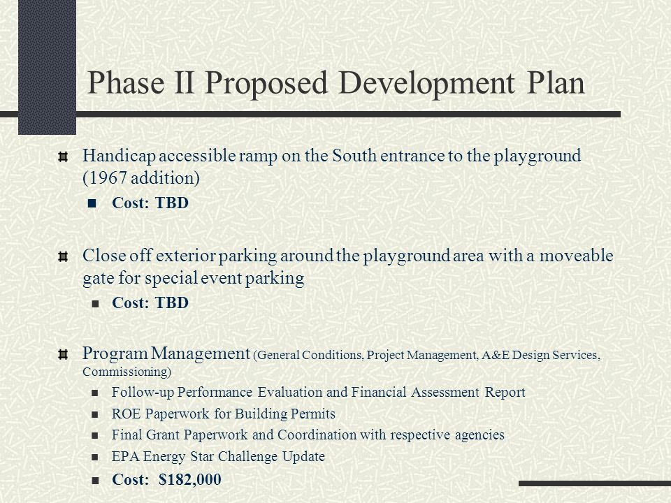 Phase II Proposed Development Plan Handicap accessible ramp on the South entrance to the playground (1967 addition) Cost: TBD Close off exterior parki