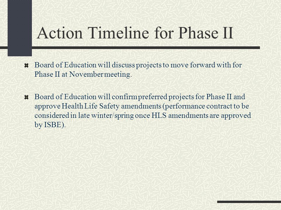 Action Timeline for Phase II Board of Education will discuss projects to move forward with for Phase II at November meeting.