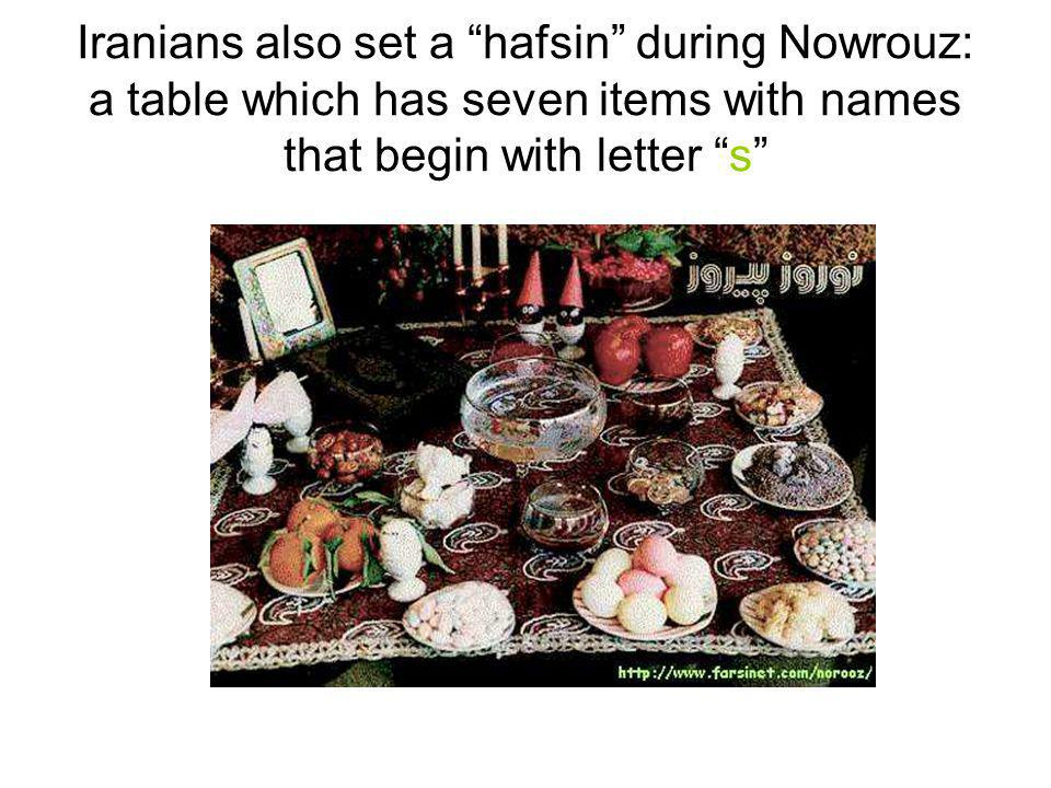 Iranians also set a hafsin during Nowrouz: a table which has seven items with names that begin with letter s