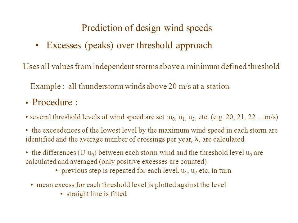 Prediction of design wind speeds Excesses (peaks) over threshold approach Uses all values from independent storms above a minimum defined threshold Ex