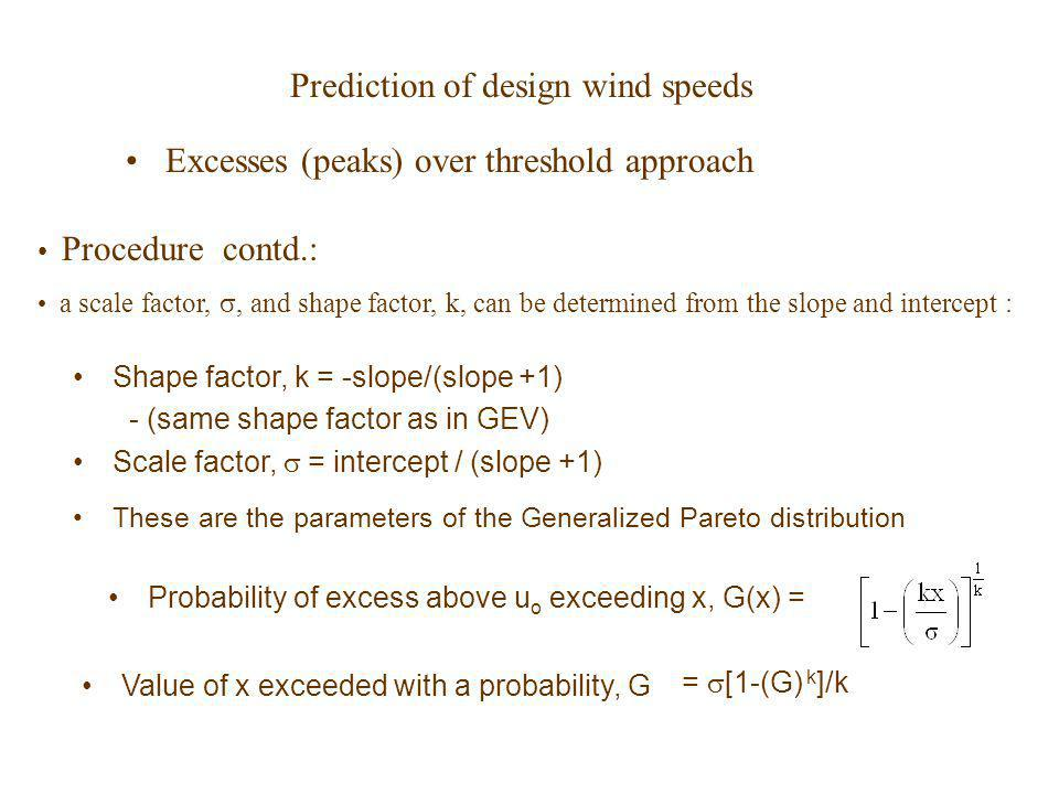 Prediction of design wind speeds Excesses (peaks) over threshold approach Procedure contd.: a scale factor,, and shape factor, k, can be determined fr