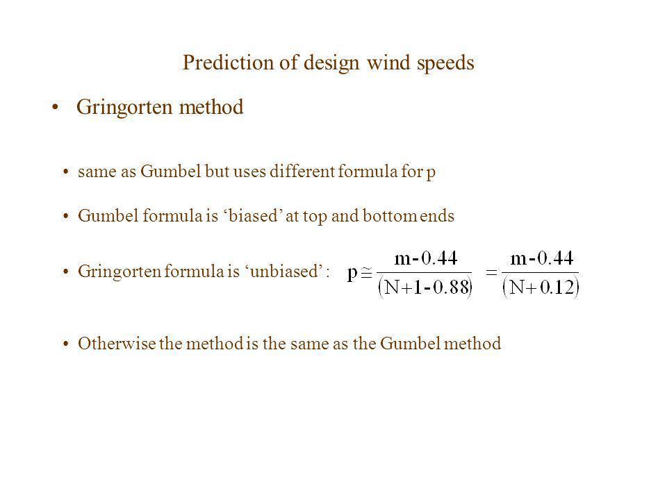 Prediction of design wind speeds Gringorten method Gringorten formula is unbiased : same as Gumbel but uses different formula for p Gumbel formula is