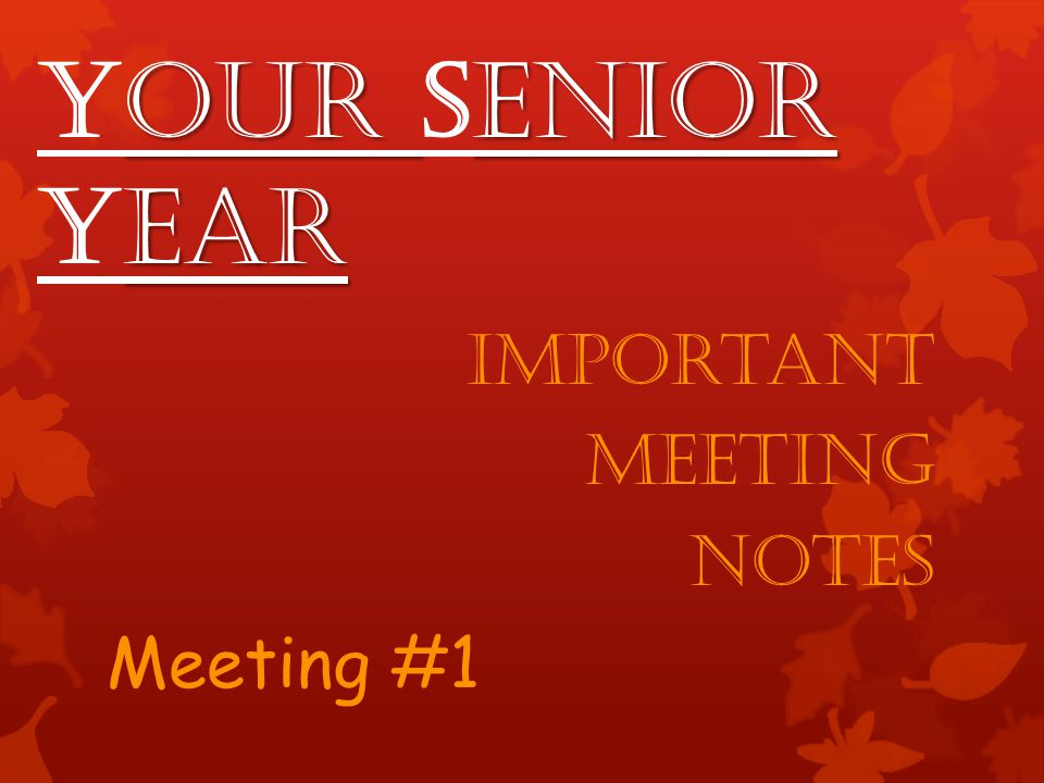 our enior ear Your Senior Year Important Meeting Notes Meeting #1