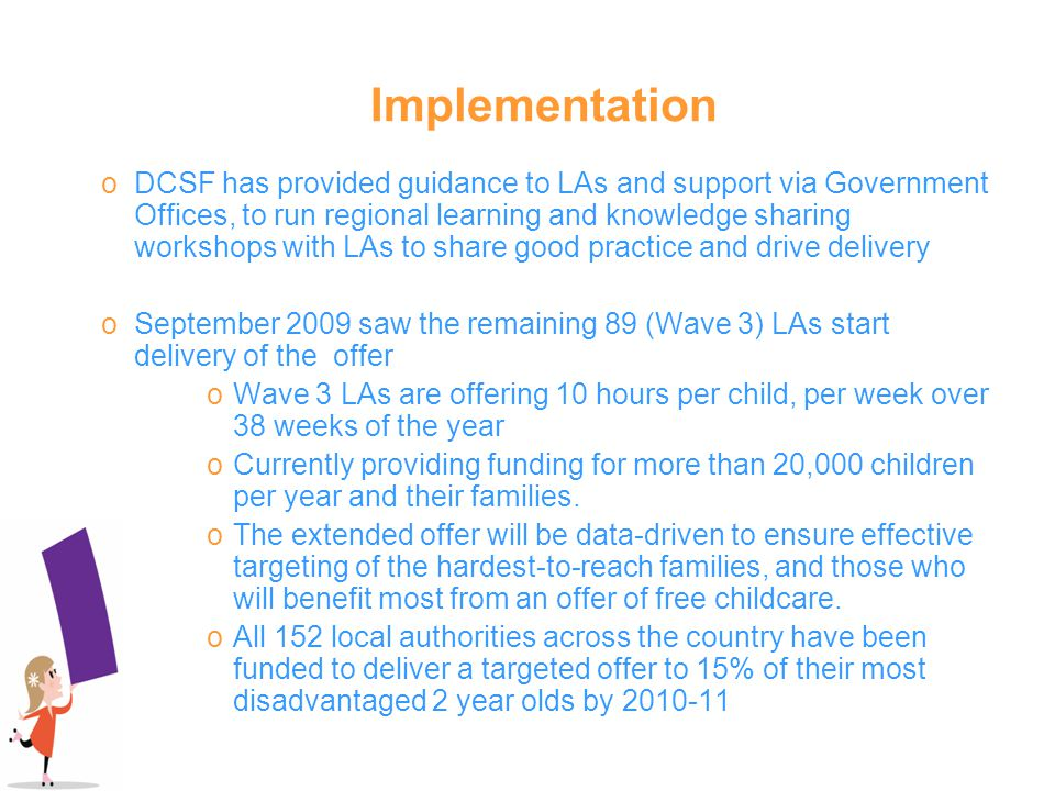Implementation oDCSF has provided guidance to LAs and support via Government Offices, to run regional learning and knowledge sharing workshops with LA