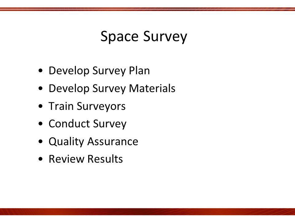 Space Survey Develop Survey Plan Develop Survey Materials Train Surveyors Conduct Survey Quality Assurance Review Results