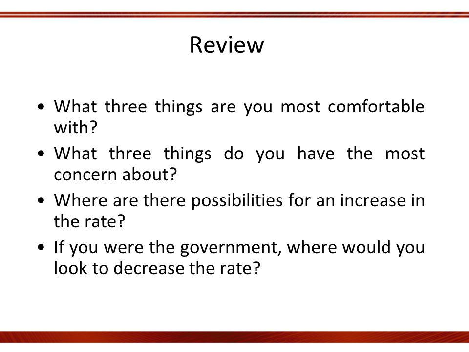 Review What three things are you most comfortable with? What three things do you have the most concern about? Where are there possibilities for an inc