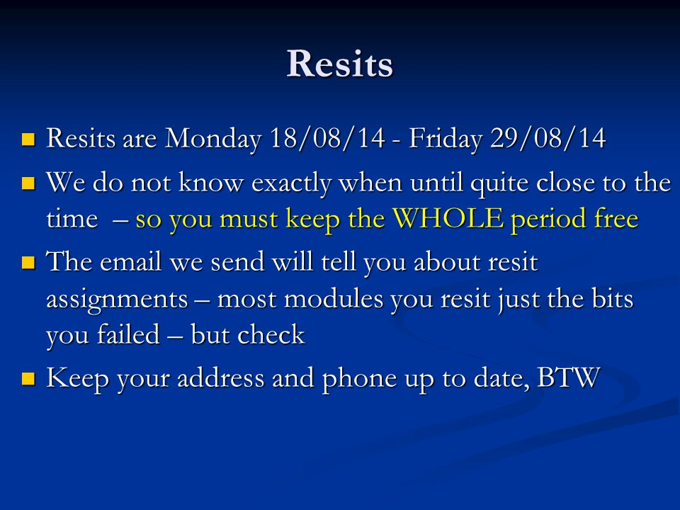 Resits are Monday 18/08/14 - Friday 29/08/14 Resits are Monday 18/08/14 - Friday 29/08/14 We do not know exactly when until quite close to the time –