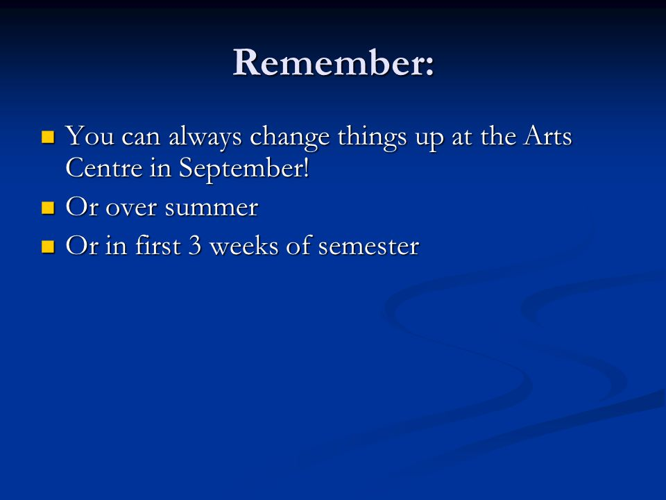 Remember: You can always change things up at the Arts Centre in September! You can always change things up at the Arts Centre in September! Or over su