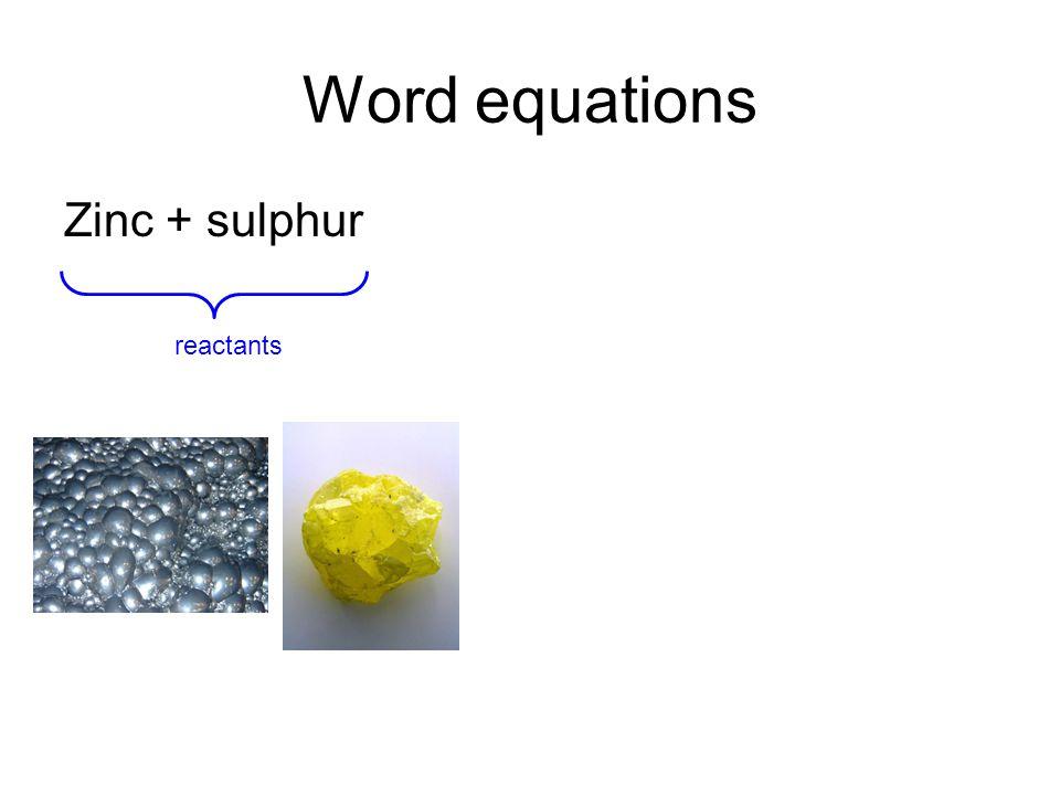 Word equations Zinc + sulphur reactants
