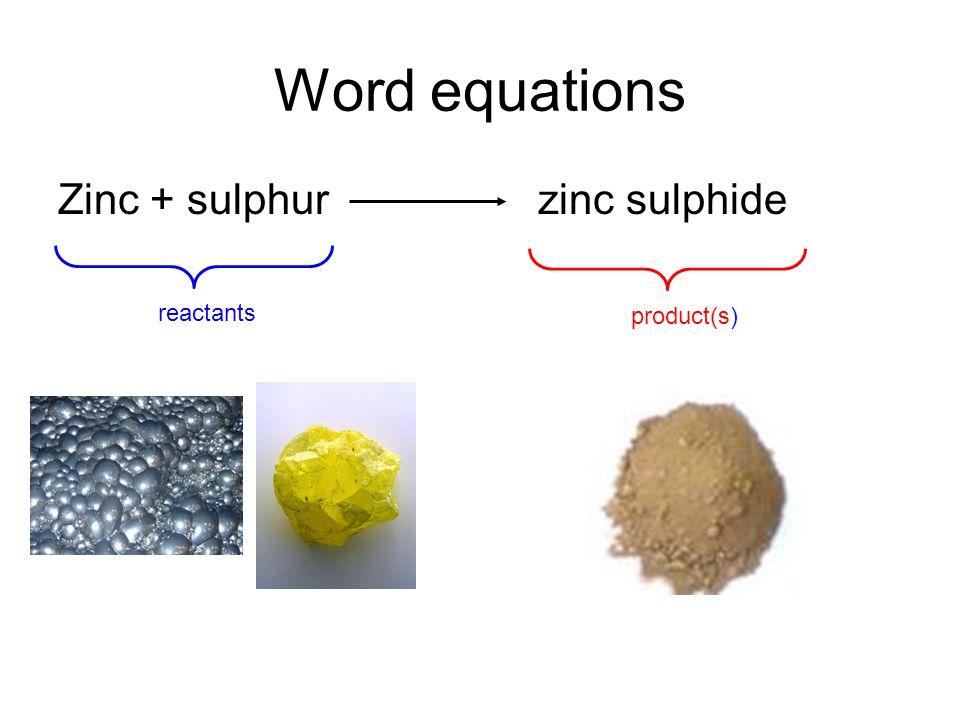 Word equations Zinc + sulphurzinc sulphide reactants product(s)
