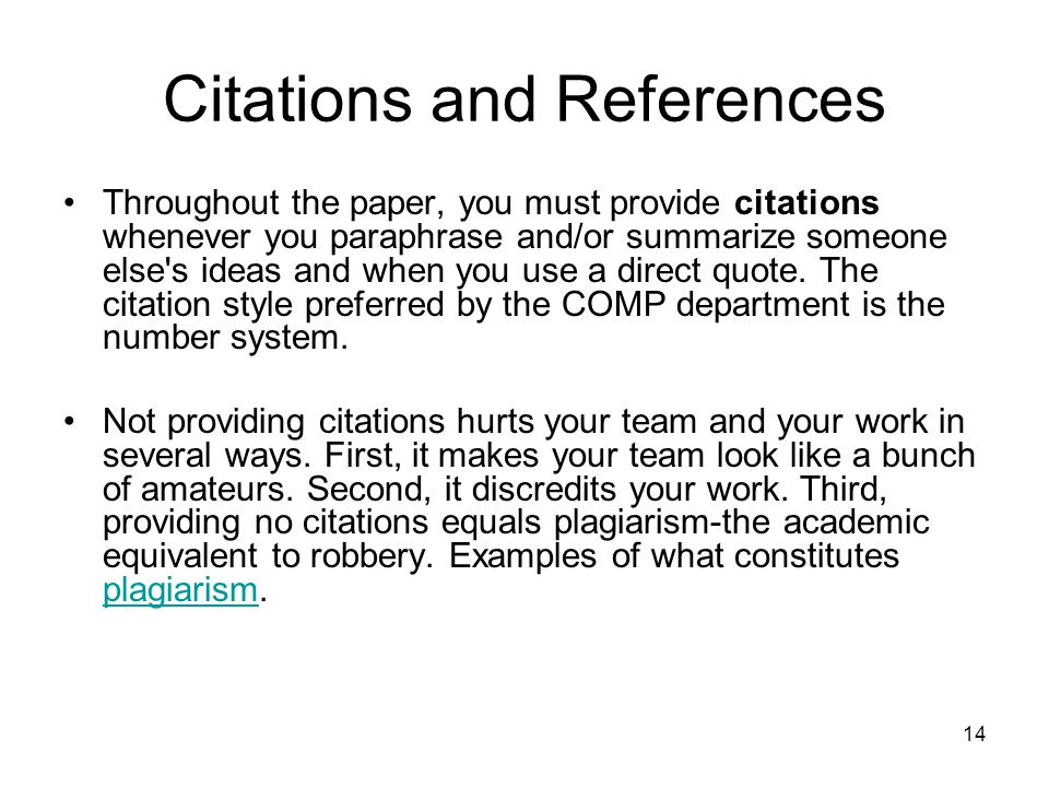 14 Citations and References Throughout the paper, you must provide citations whenever you paraphrase and/or summarize someone else s ideas and when you use a direct quote.