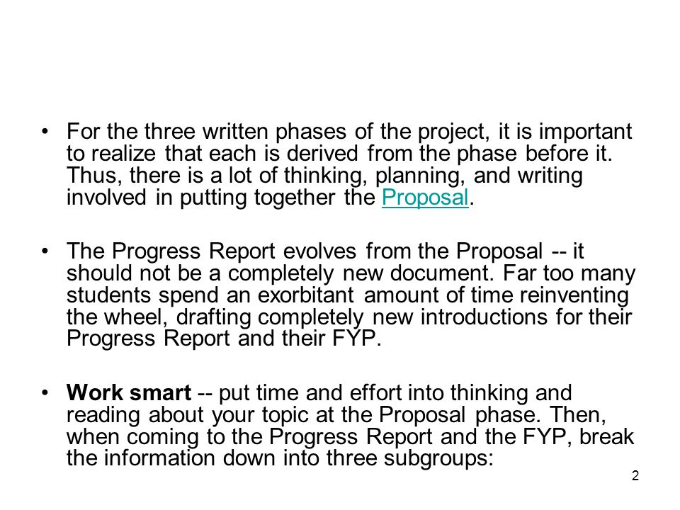 2 For the three written phases of the project, it is important to realize that each is derived from the phase before it. Thus, there is a lot of think