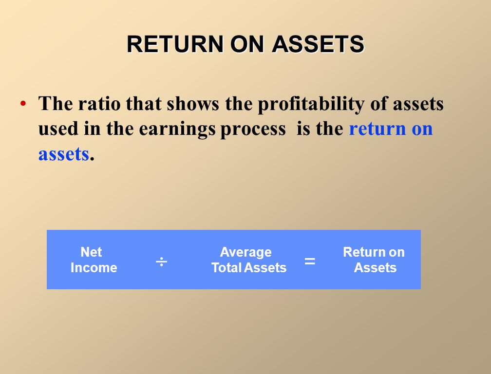 RETURN ON ASSETS The ratio that shows the profitability of assets used in the earnings process is the return on assets. Net Average Return on IncomeTo