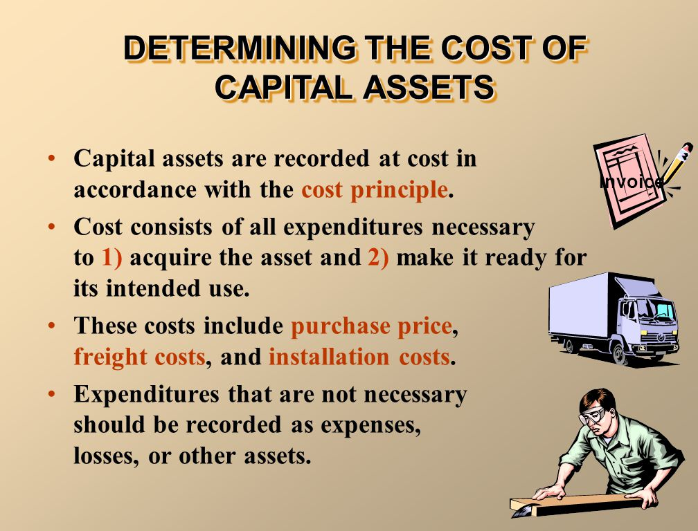 Capital assets are recorded at cost in accordance with the cost principle. Cost consists of all expenditures necessary to 1) acquire the asset and 2)