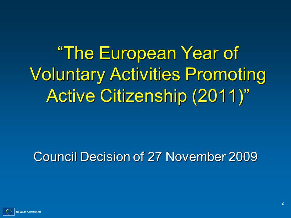 European Commission The European Year of Voluntary Activities Promoting Active Citizenship (2011) Council Decision of 27 November 2009 2